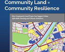 Community Land = Community Resilience: How Community Land Trusts Can Support Urban Affordable Housing and Climate Initiatives